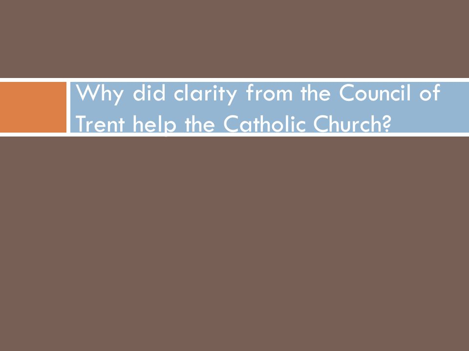 Why did clarity from the Council of Trent help the Catholic Church?