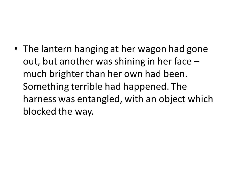 The lantern hanging at her wagon had gone out, but another was shining in her face – much brighter than her own had been.