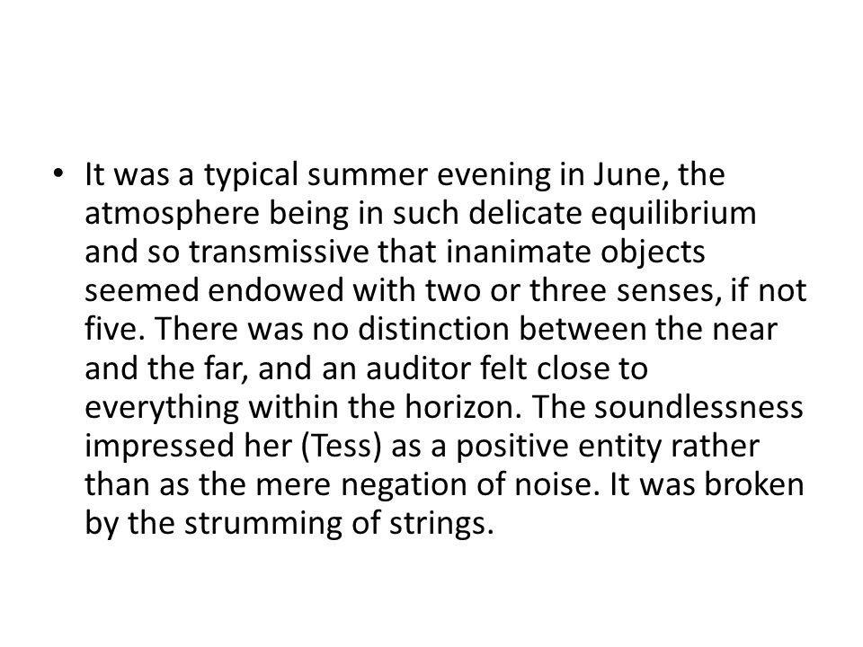 It was a typical summer evening in June, the atmosphere being in such delicate equilibrium and so transmissive that inanimate objects seemed endowed with two or three senses, if not five.