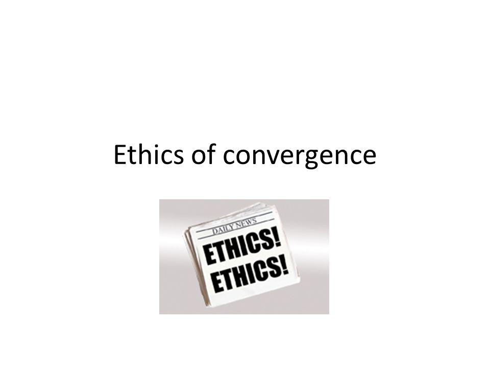 Ethics of convergence