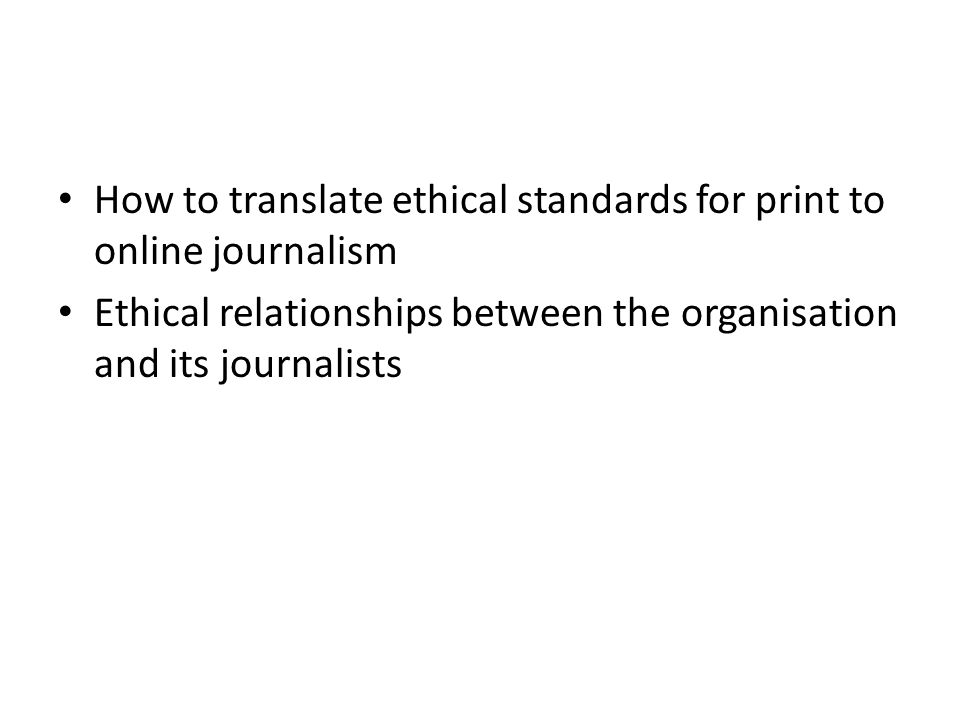 How to translate ethical standards for print to online journalism Ethical relationships between the organisation and its journalists