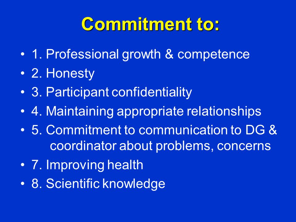 Commitment to: 1. Professional growth & competence 2. Honesty 3. Participant confidentiality 4. Maintaining appropriate relationships 5. Commitment to