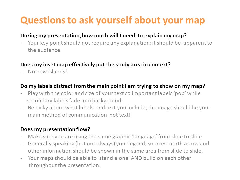 Questions to ask yourself about your map During my presentation, how much will I need to explain my map.