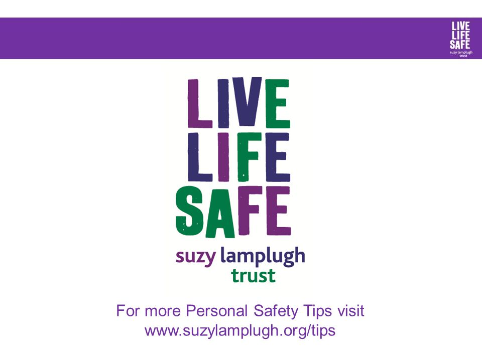 For more Personal Safety Tips visit www.suzylamplugh.org/tips