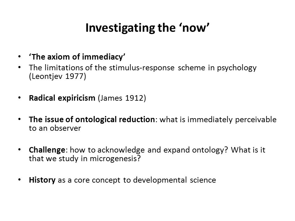 The microgenetic situation: historical immediacy The travel metaphor of history: Past-now-future (segregating into 'units') Irreversibility of history A rich ontology: (1) The present-present (2) The absent-present (nothingness) The concept of nothingness enriches the situational ontology by suggesting an awareness of the absent present, that is, an awareness of the historical character of the immediate.
