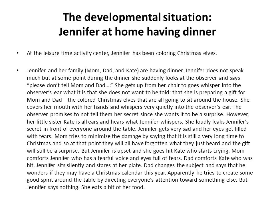 The developmental situation: Jennifer at home having dinner At the leisure time activity center, Jennifer has been coloring Christmas elves.