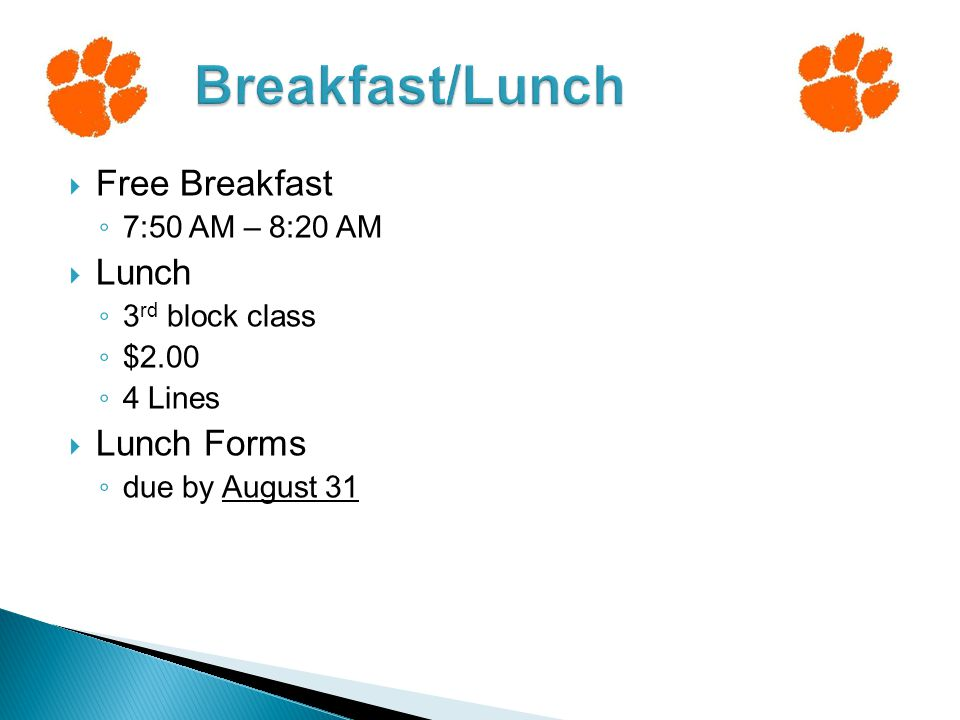  Free Breakfast ◦ 7:50 AM – 8:20 AM  Lunch ◦ 3 rd block class ◦ $2.00 ◦ 4 Lines  Lunch Forms ◦ due by August 31