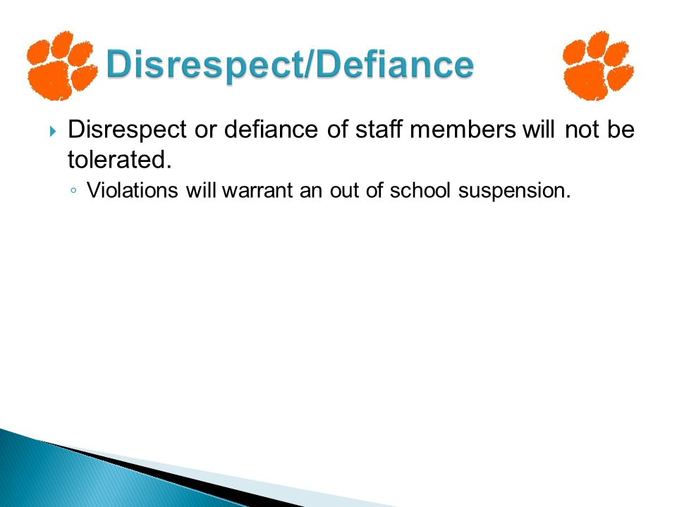  Disrespect or defiance of staff members will not be tolerated.