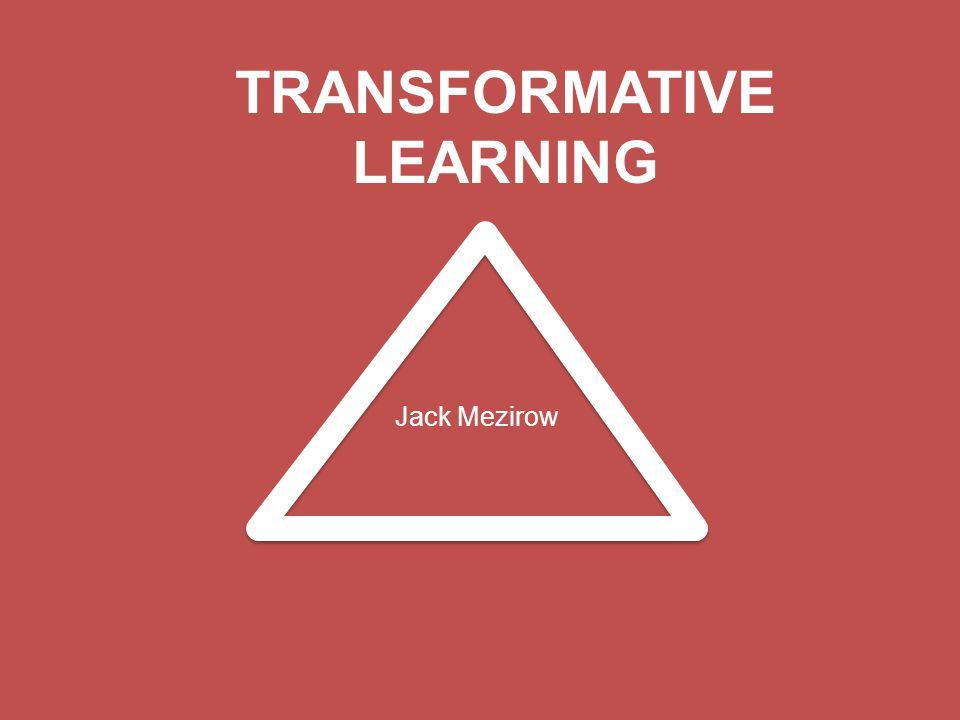TRANSFORMATIVE LEARNING Jack Mezirow