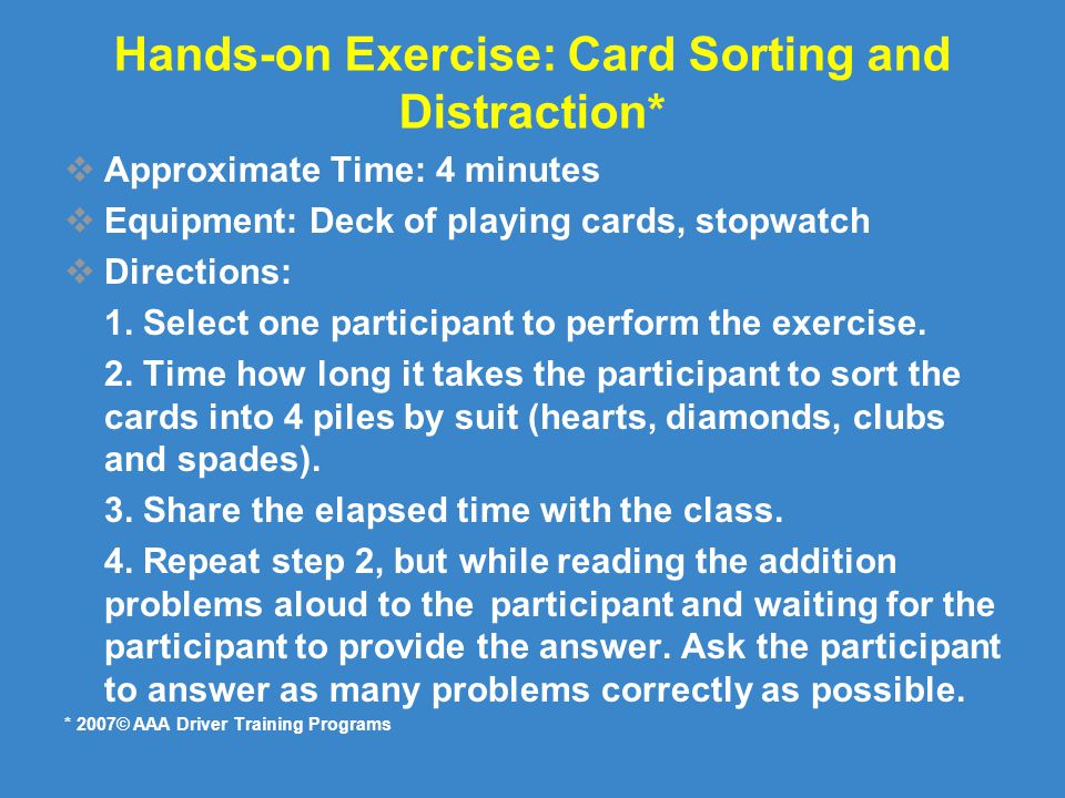 Hands-on Exercise: Card Sorting and Distraction*  Approximate Time: 4 minutes  Equipment: Deck of playing cards, stopwatch  Directions: 1.