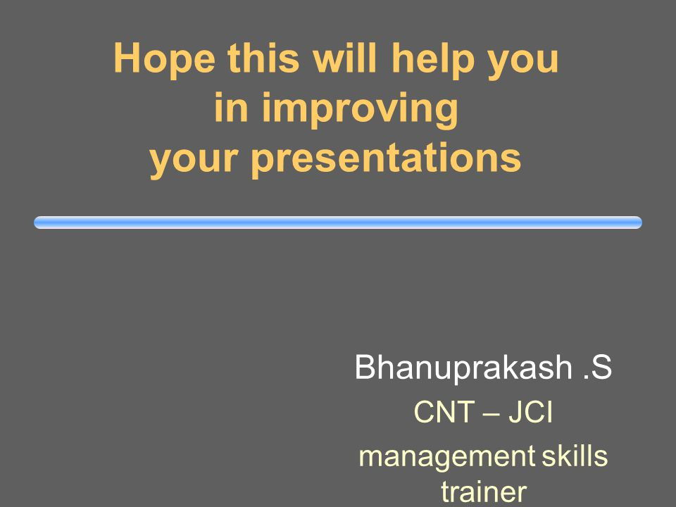 Closing Remarks Practice your presentation before a neutral audience Be particular about the time allotted for presentation Leave time for doubts clarification
