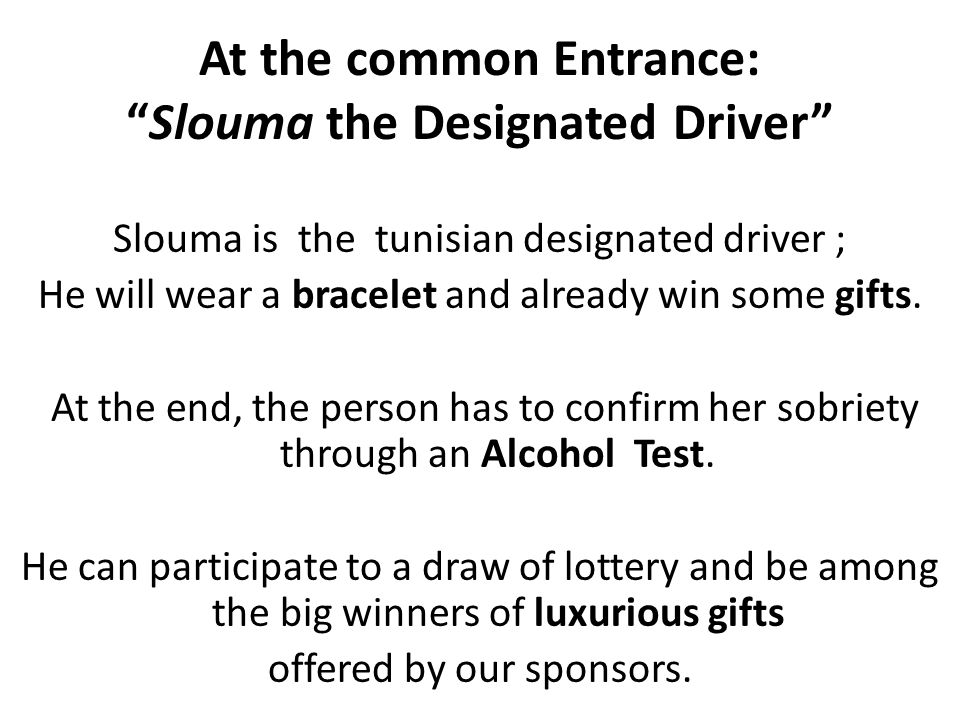 At the common Entrance: Slouma the Designated Driver Slouma is the tunisian designated driver ; He will wear a bracelet and already win some gifts.