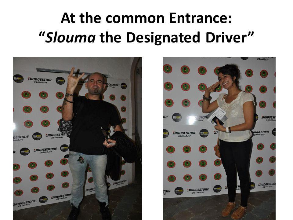 At the common Entrance: Slouma the Designated Driver