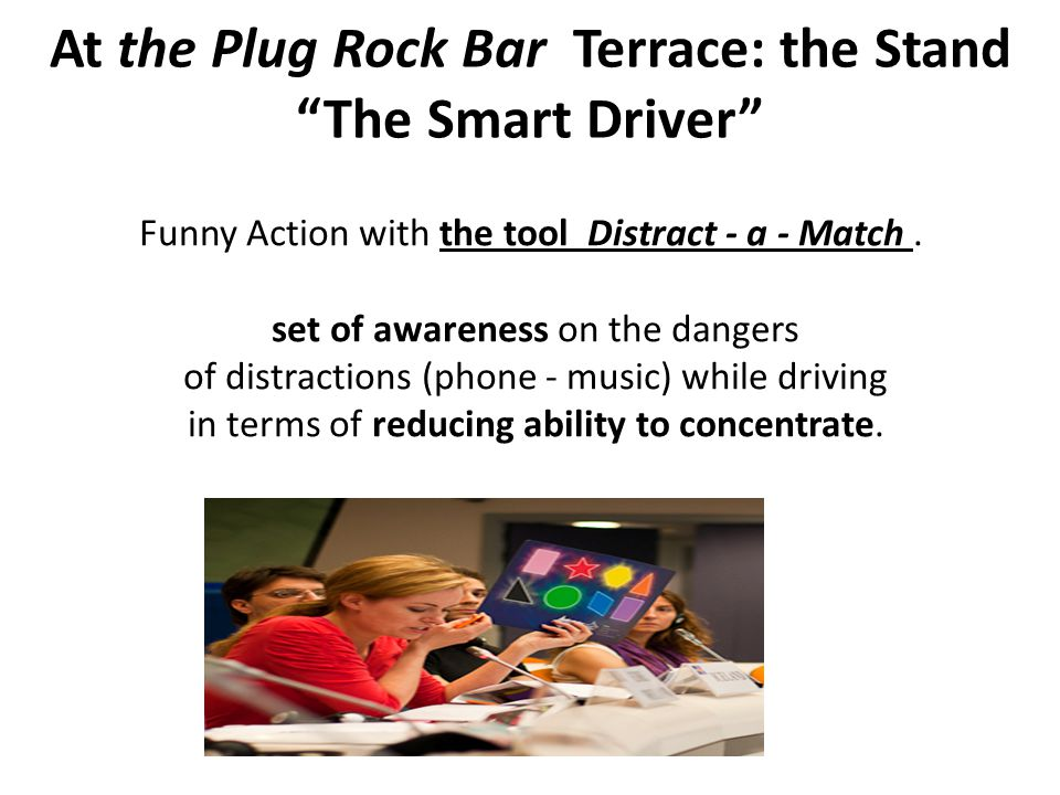 At the Plug Rock Bar Terrace: the Stand The Smart Driver Funny Action with the tool Distract - a - Match.