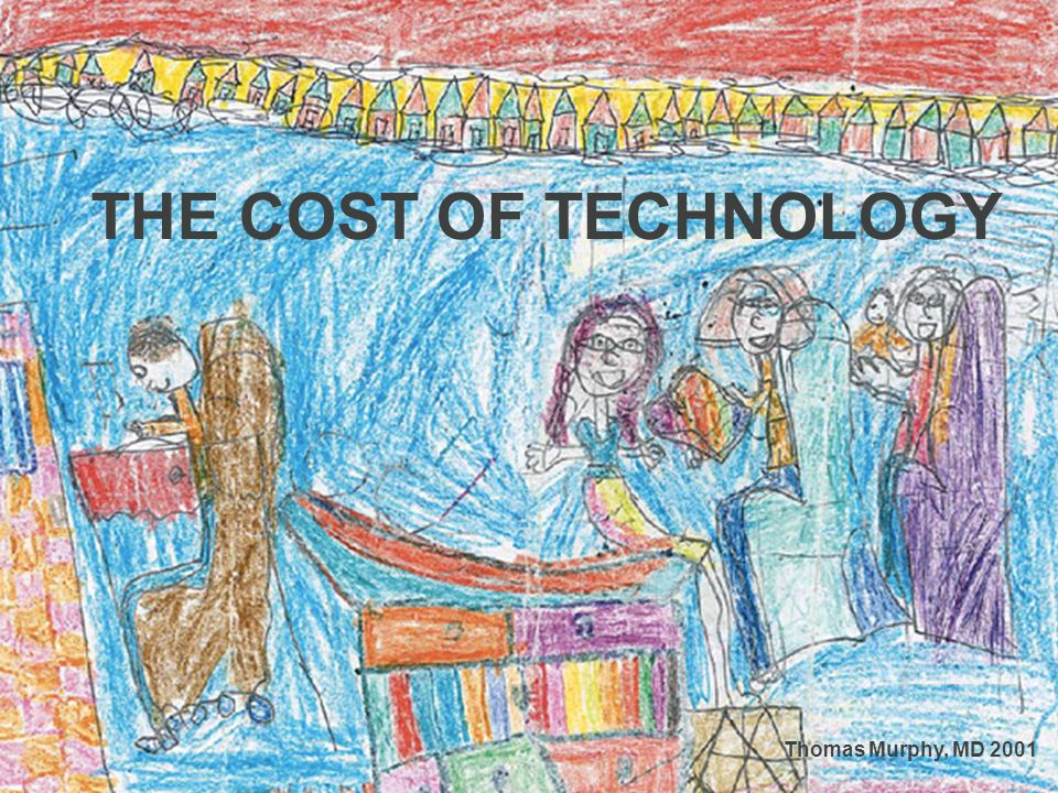 THE COST OF TECHNOLOGY Thomas Murphy, MD 2001