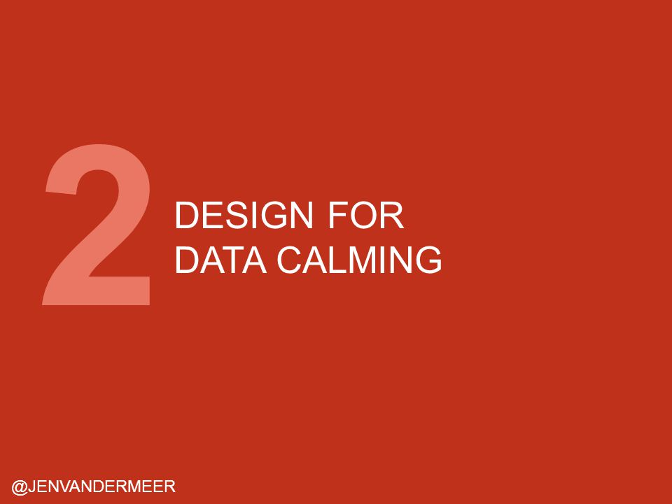 DESIGN FOR DATA CALMING @JENVANDERMEER 2