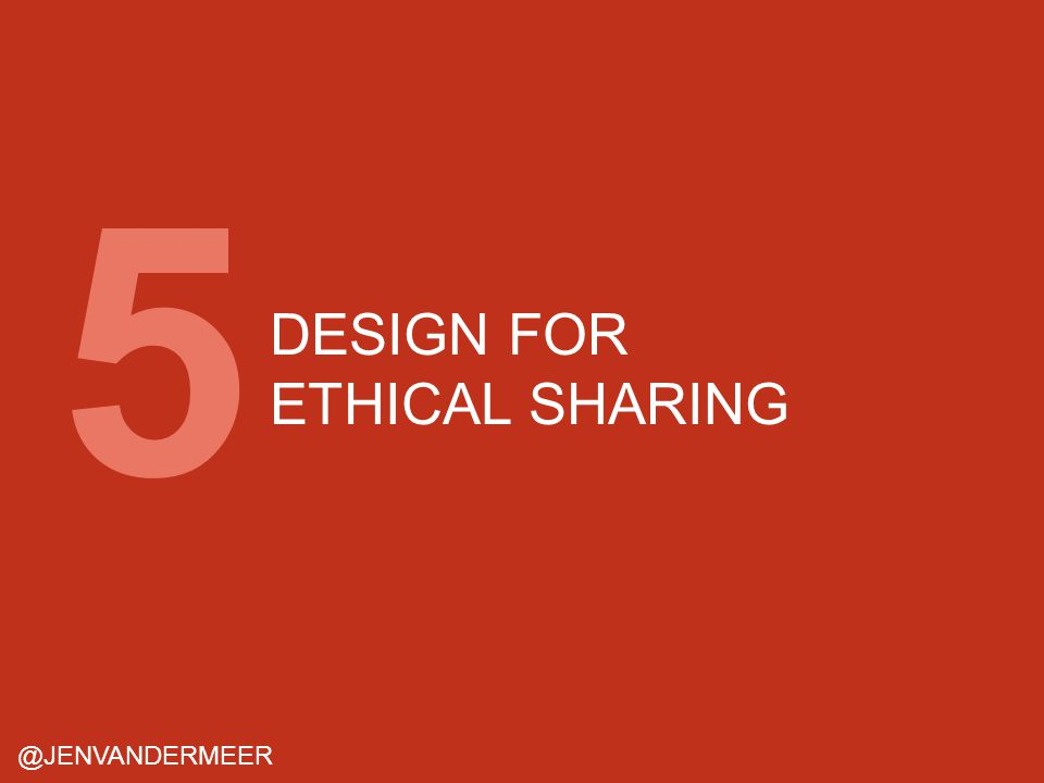 DESIGN FOR ETHICAL SHARING @JENVANDERMEER 5