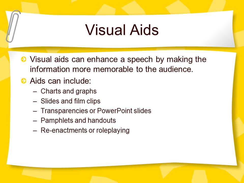 Visual Aids Visual aids can enhance a speech by making the information more memorable to the audience.