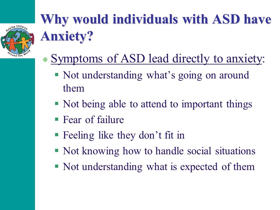 Why would individuals with ASD have Anxiety.