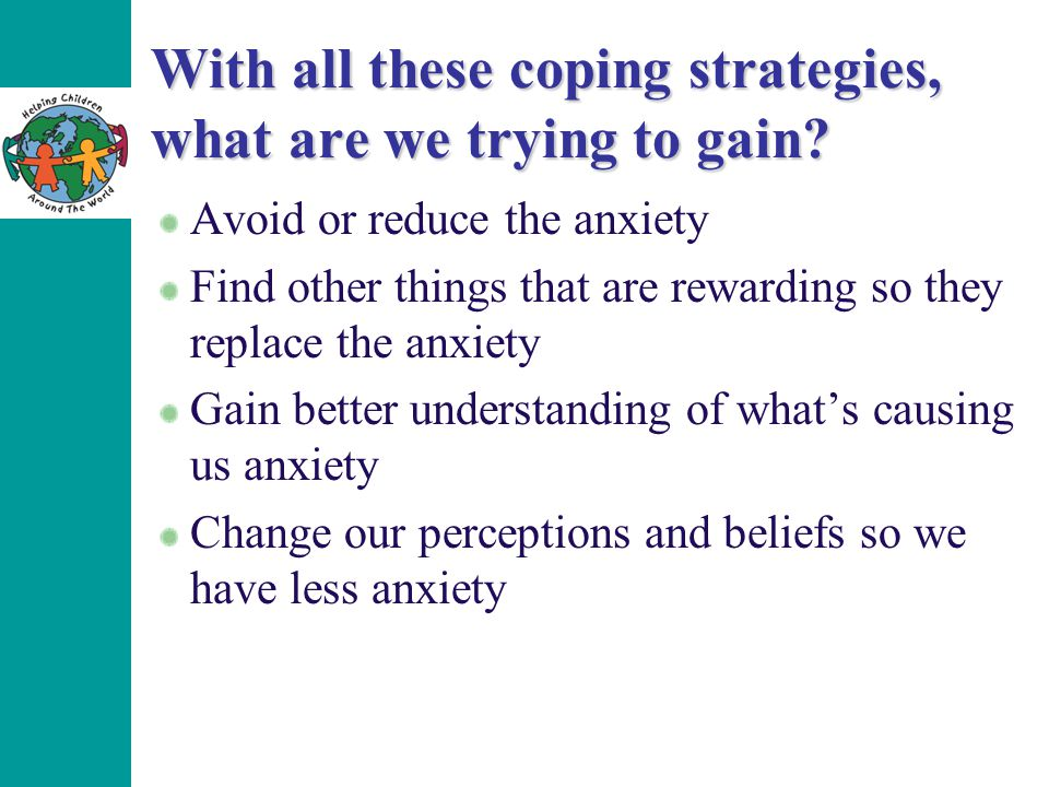 With all these coping strategies, what are we trying to gain.