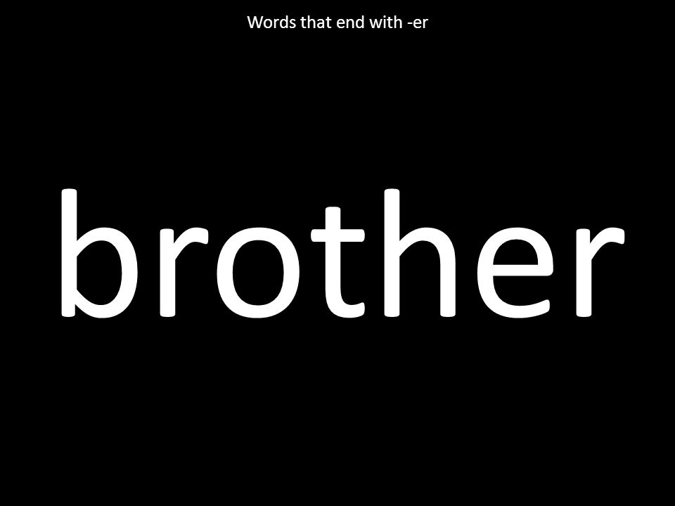 brother Words that end with -er