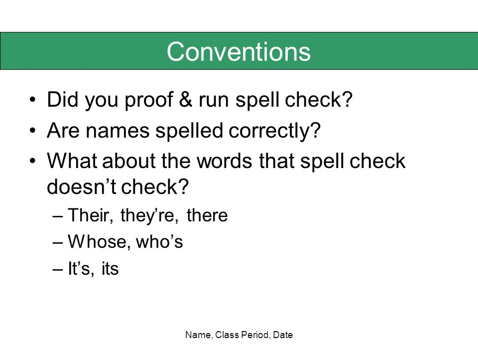 Name, Class Period, Date Conventions Did you proof & run spell check.
