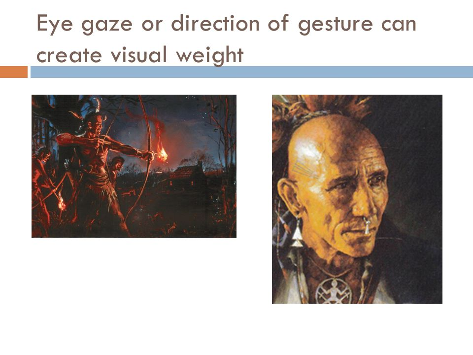 Eye gaze or direction of gesture can create visual weight