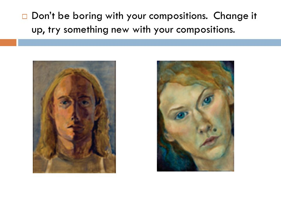  Don't be boring with your compositions. Change it up, try something new with your compositions.