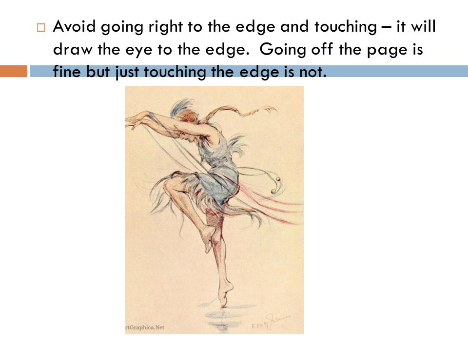  Avoid going right to the edge and touching – it will draw the eye to the edge.