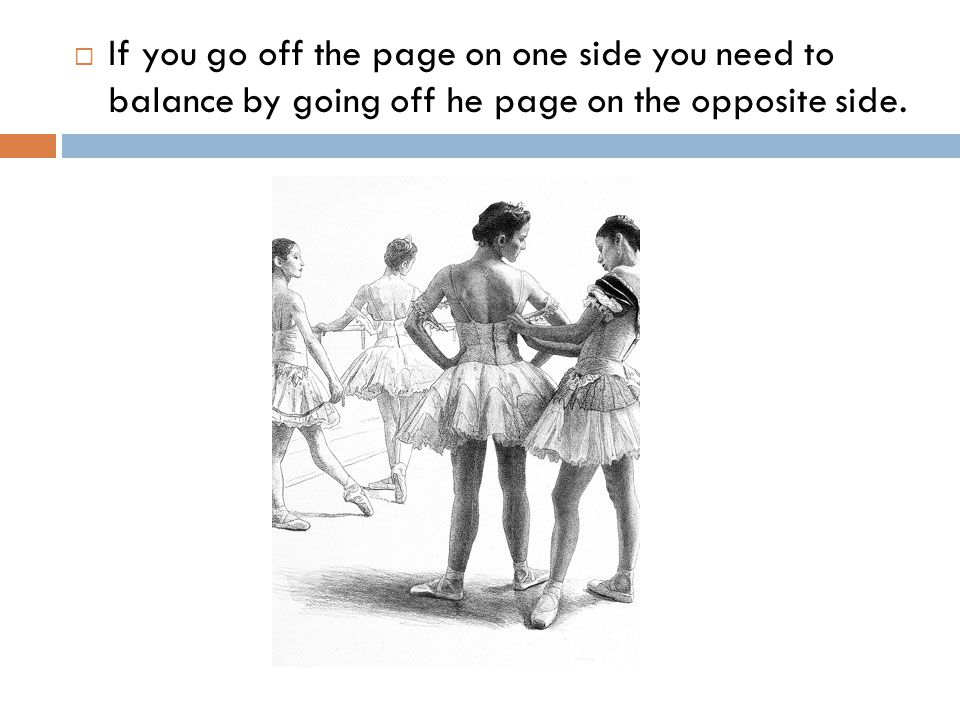  If you go off the page on one side you need to balance by going off he page on the opposite side.