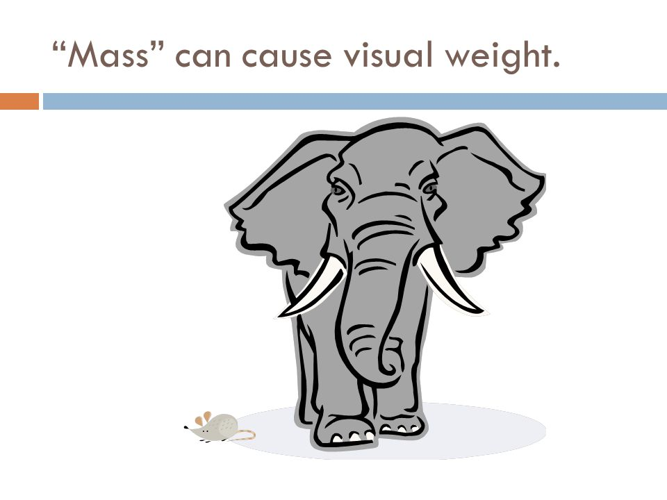 Mass can cause visual weight.