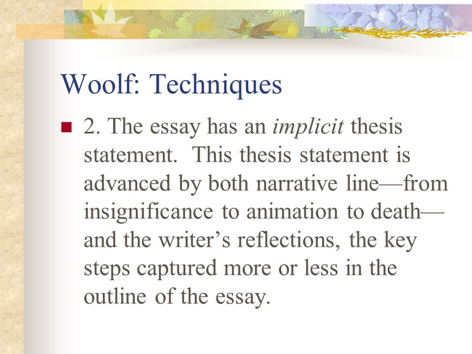 Woolf: Techniques 1. D. After forgetting about him, when I noticed him again he seemed suddenly on his last legs. 1. E. His last protest was superb an