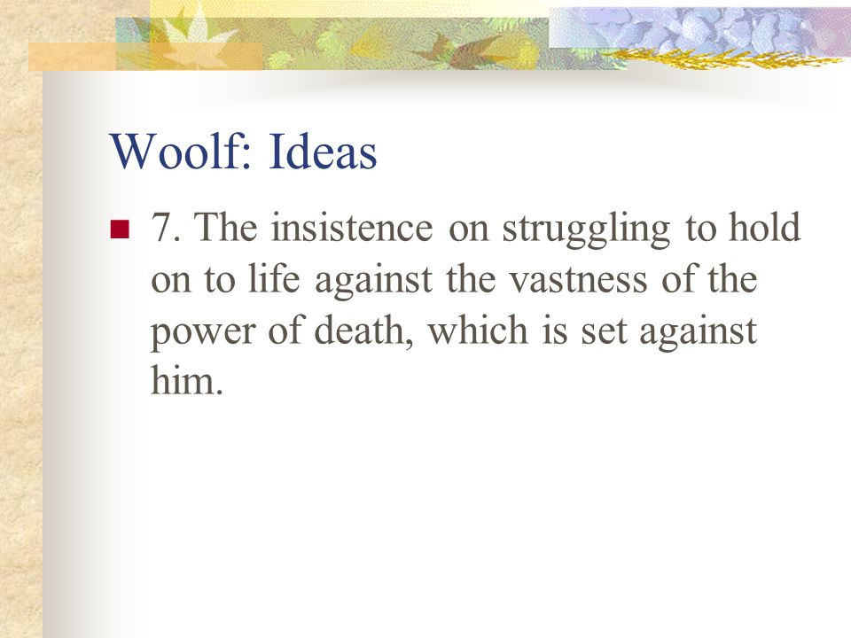 Woolf: Ideas 6. She looked as if for the enemy against which he struggled (5).