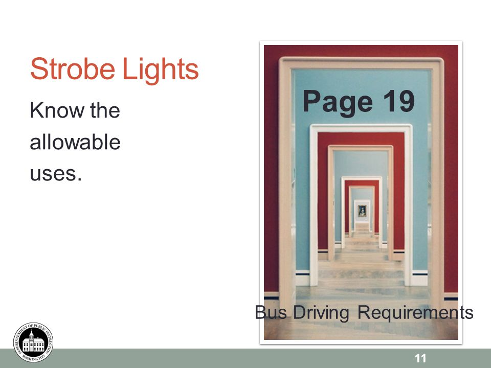 Page 6 Strobe Lights Know the allowable uses. Page 19 11 Bus Driving Requirements