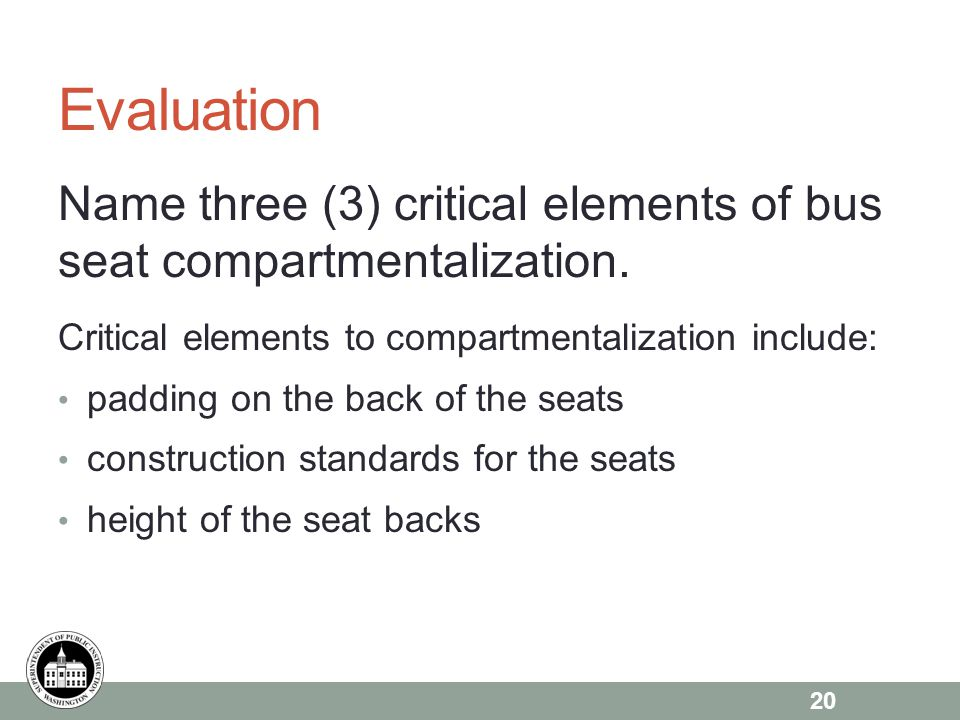 Evaluation Name three (3) critical elements of bus seat compartmentalization. Critical elements to compartmentalization include: padding on the back o