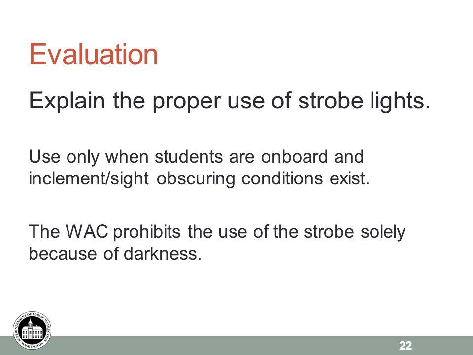 Evaluation Explain the proper use of strobe lights.