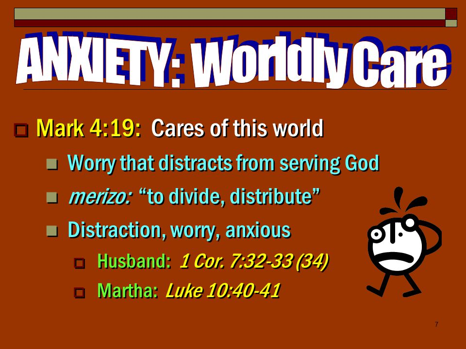 7  Mark 4:19: Cares of this world Worry that distracts from serving God merizo: to divide, distribute Distraction, worry, anxious  Husband: 1 Cor.
