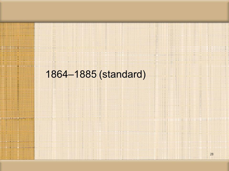 1864–1885 (standard) 28