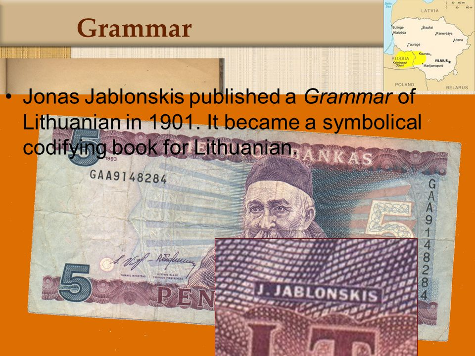 42 Grammar Jonas Jablonskis published a Grammar of Lithuanian in 1901.