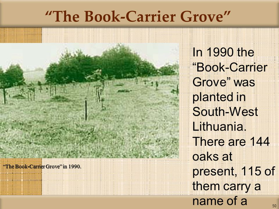 50 The Book-Carrier Grove In 1990 the Book-Carrier Grove was planted in South-West Lithuania.