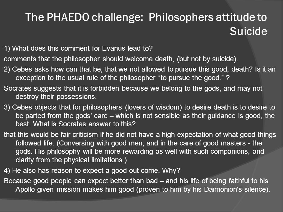 The PHAEDO challenge: Philosophers attitude to Suicide 1) What does this comment for Evanus lead to? comments that the philosopher should welcome deat