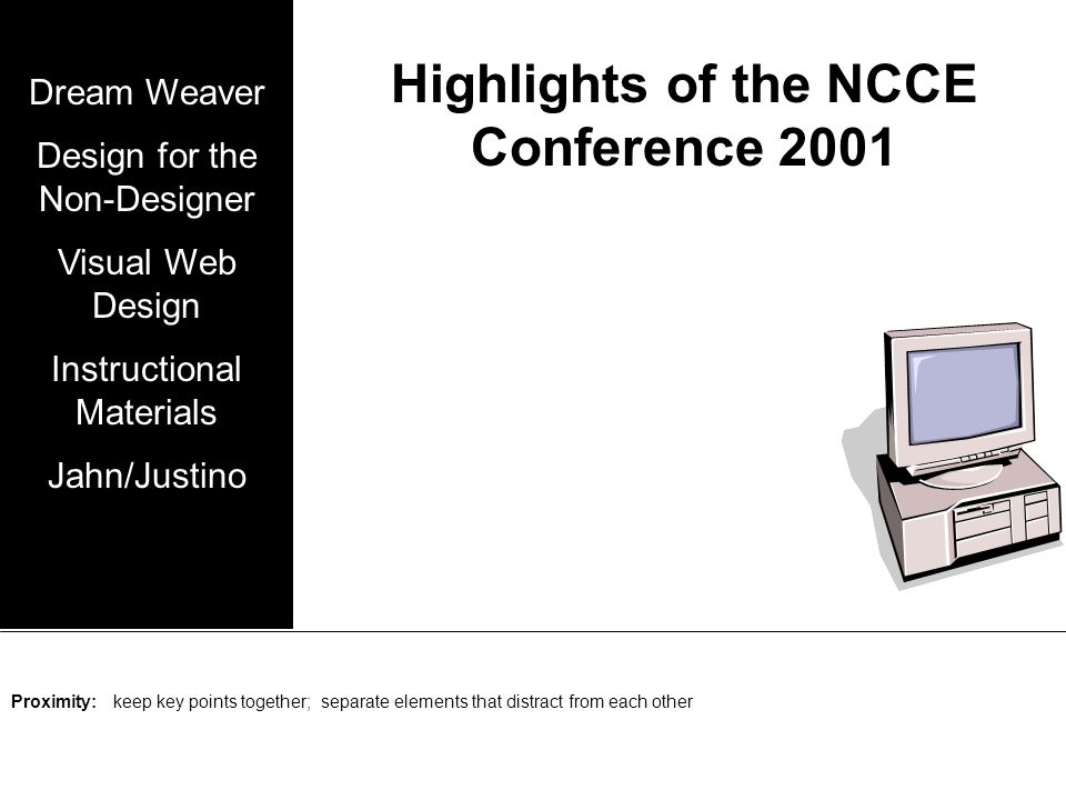 Highlights of the NCCE Conference 2001 Dream Weaver Design for the Non-Designer Visual Web Design Instructional Materials Jahn/Justino Contrast: Optical illusion of subtitles being similar in size to title, therefore enlarge the title.