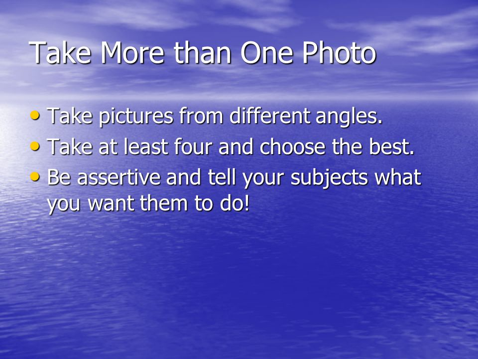 Take More than One Photo Take pictures from different angles.