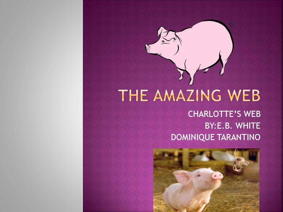CHARLOTTE'S WEB BY:E.B. WHITE DOMINIQUE TARANTINO