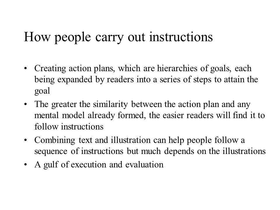 How people carry out instructions Creating action plans, which are hierarchies of goals, each being expanded by readers into a series of steps to atta