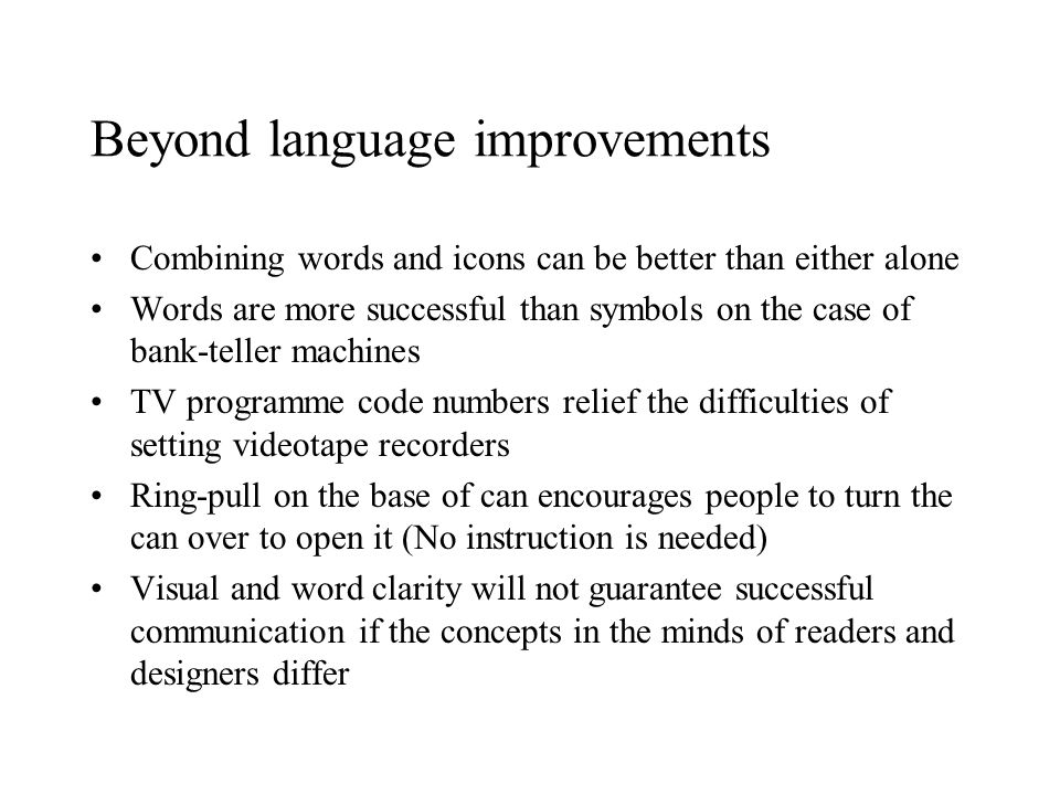 Beyond language improvements Combining words and icons can be better than either alone Words are more successful than symbols on the case of bank-tell