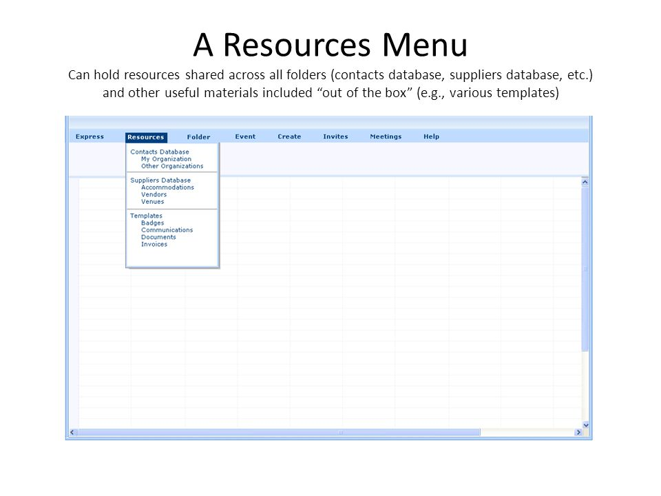 A Resources Menu Can hold resources shared across all folders (contacts database, suppliers database, etc.) and other useful materials included out of the box (e.g., various templates)