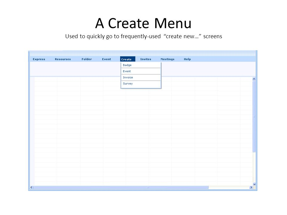 A Create Menu Used to quickly go to frequently-used create new… screens