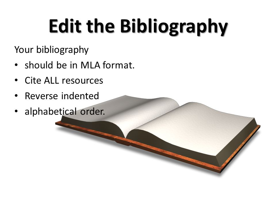 Edit the Bibliography Your bibliography should be in MLA format.