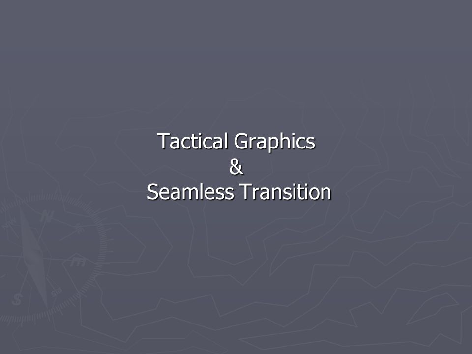 Tactical Graphics & Seamless Transition